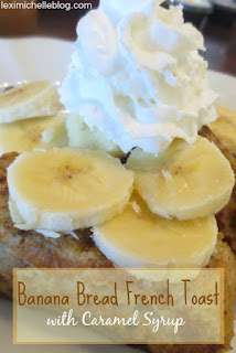 easy banana bread french toast & caramel syrup