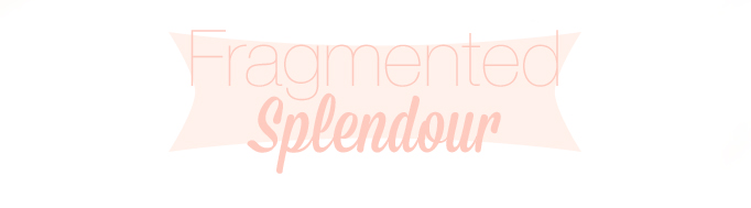FRAGMENTED SPLENDOUR - Beauty & lifestyle blog
