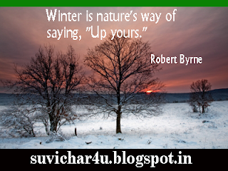 Winter is nature's way of saying, '' Up yours.""