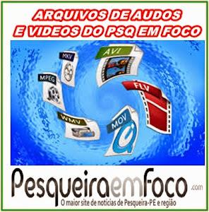 ARQUIVOS DE VIDEOS DO PSQ EM FOCO