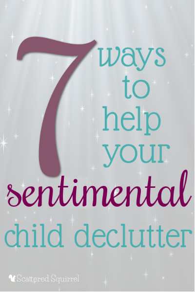 http://fromoverwhelmedtoorganized.blogspot.ca/2014/05/7-ways-to-help-sentimental-child.html