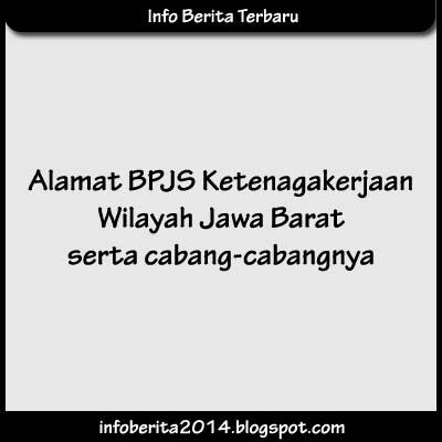 Alamat BPJS Ketenagakerjaan Wilayah Jawa Barat serta Cabangnya