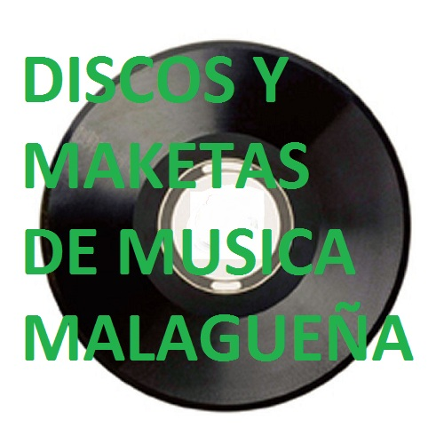 DISCOS Y  MAKETAS DE MUSICA MALAGUEÑA