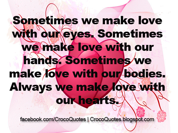 Sometimes we make love with our eyes. Sometimes we make love with our ...