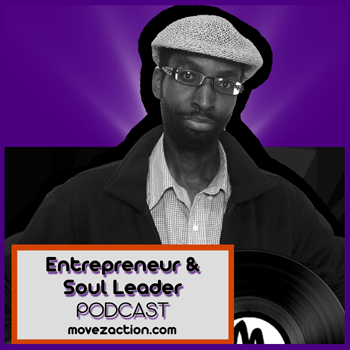 http://www.movezaction.com/Podcast_EntrepreneurSoulLeader_Episode1.html