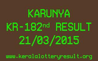 KARUNYA KR 182 Lottery Result 21-3-2015