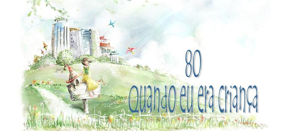 80 Quando eu era criança