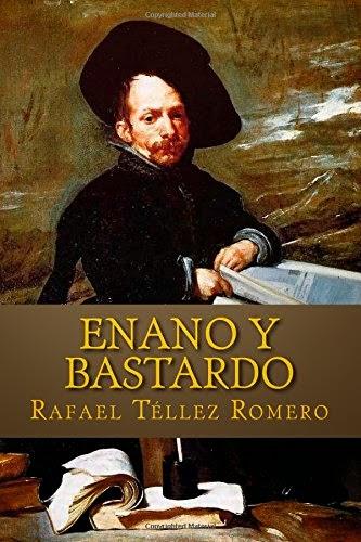 Enano y Bastardo, novela de Rafael Téllez Romero