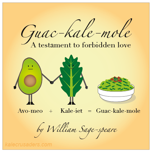 Gauc-kale-mole, A testament to forbidden love, Avo-meo, Kale-iet, by William Sage-spear, Kale Guacamole, Avocado, Kale, Guacamole, William Shakespeare