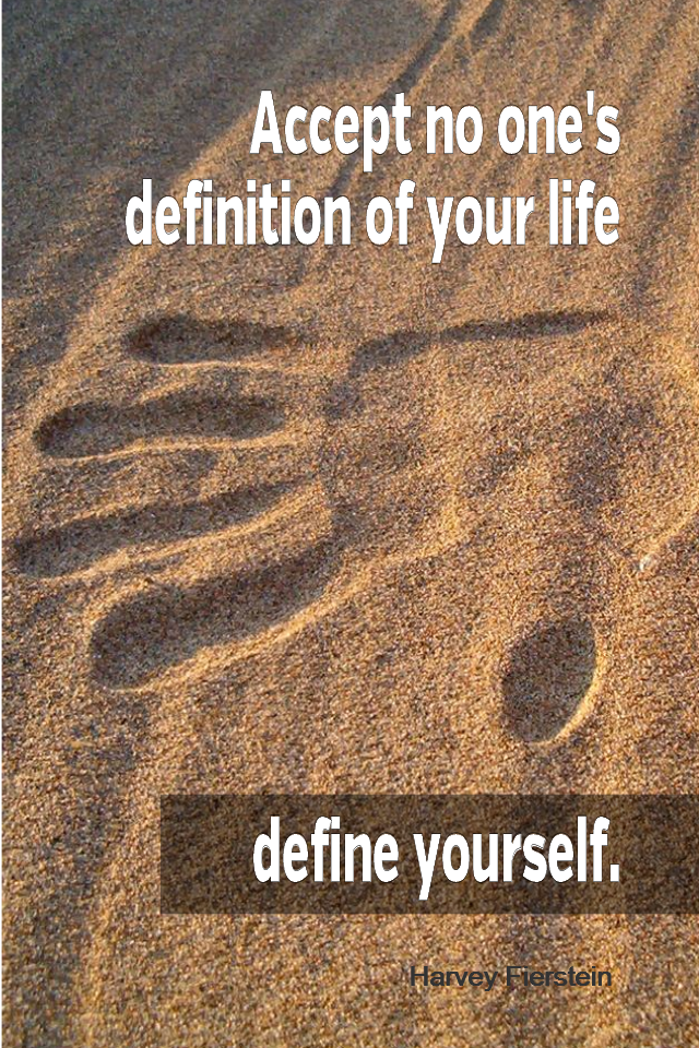 visual quote - image quotation for INDIVIDUALITY - Accept no one's definition of your life. Define yourself. - Harvey Fierstein