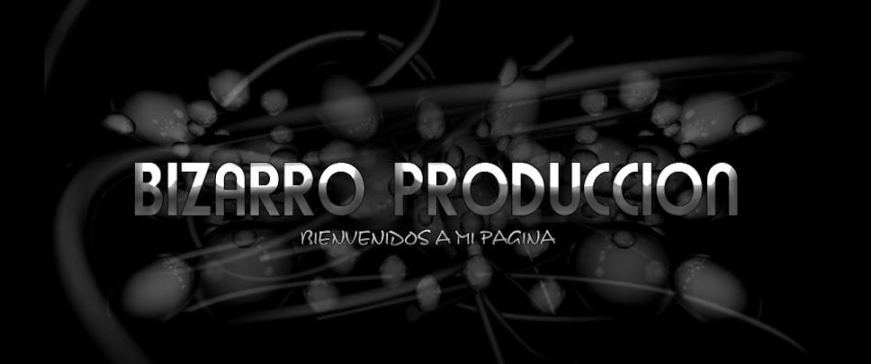 Bizarro Produccion
