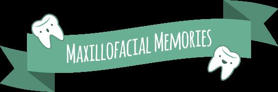 Maxillofacial Memories