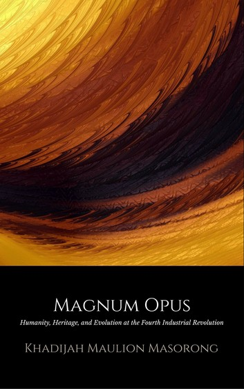 Magnum Opus: Humanity, Heritage, and Evolution at the Fourth Industrial Revolution