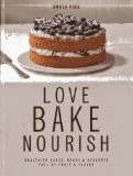 Love, Bake, Nourish - Healthier Cakes and Desserts Full of Fruit and Flavor