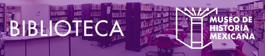 Biblioteca del Museo de Historia Mexicana