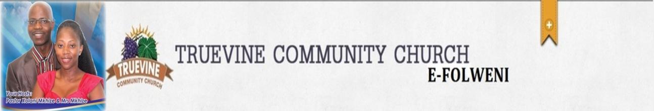 TRUEVINE COMMUNITY CHURCH - EFOLWENI