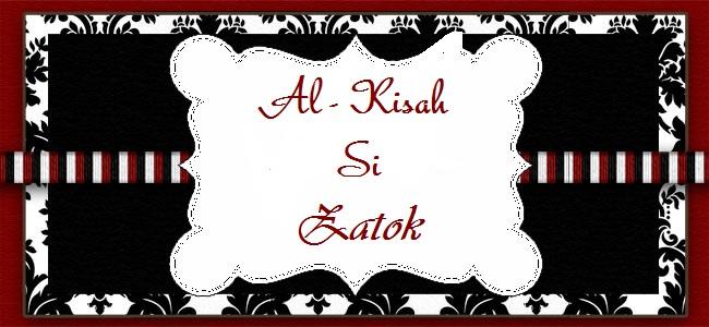 Al-Kisah Si Zatok
