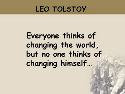 Everyone thinks of changing the world,  But no one thinks of changing himself