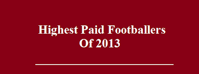 Highest Paid Footballers Of 2013
