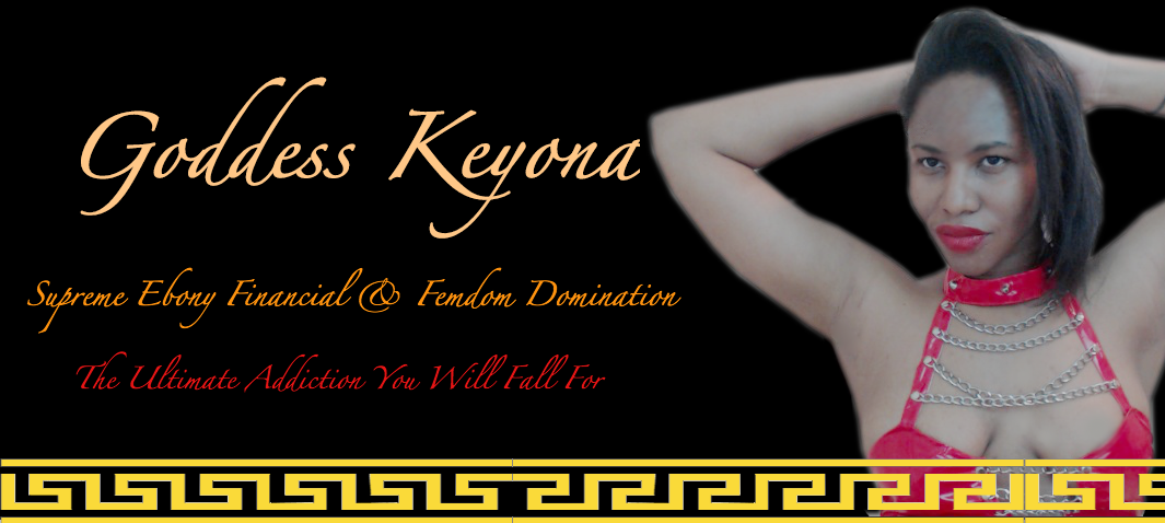 Goddess Keyona - Miami's Premier Ebony Femdom Financial Dominatrix & Fetish Goddess