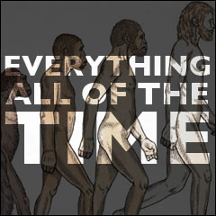 Everything All Of The Time: The Meaning of Life:  Chapter 3: The Formation of Mankind; The Missing Link; and Why Humans Beings are Marvelous