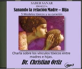 Sanando la relación Madre – Hija: 5 Modelos tóxicos y su curación. Christian Ortiz.