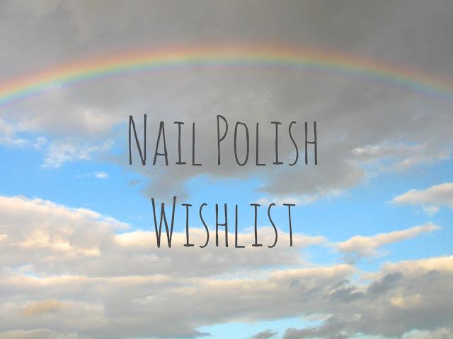 Nail polish wishlist - lakiery do paznokci, które chciałabym jeszcze mieć