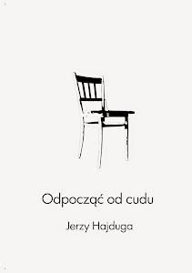 """Jerzy Hajduga - """"Odpocząć od cudu"""""""
