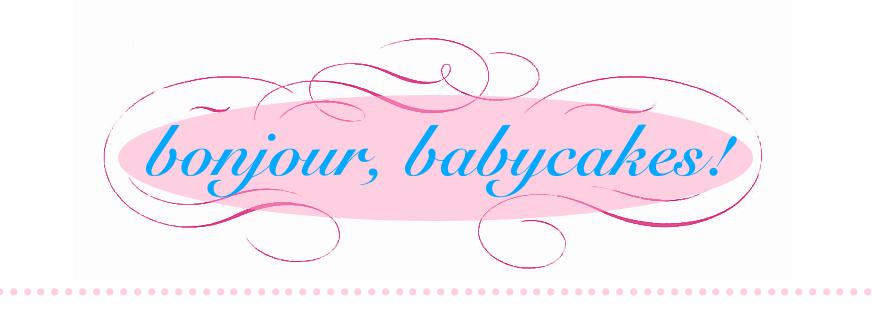 ~Bonjour, Babycakes!~