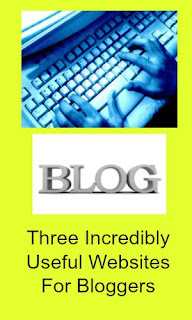 Three Incredibly Useful Websites For Bloggers