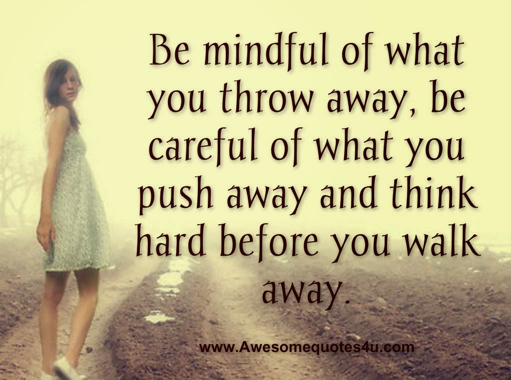 awesome quotes think hard before you walk away