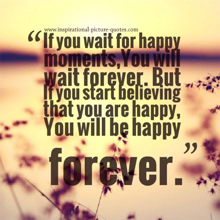 if you wait for happy moments inspirational picture quotes
