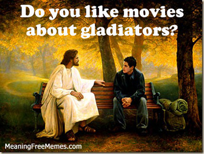 Jesus Likes Gladiator Movies
