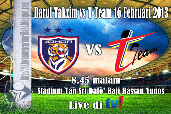 Keputusan Darul Takzim vs T-Team 16 Februari 2013 - Liga Super 2013