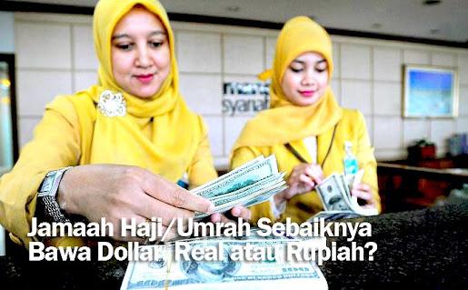 Jamaah Haji/Umrah Sebaiknya Bawa Dollar, Real atau Rupiah?