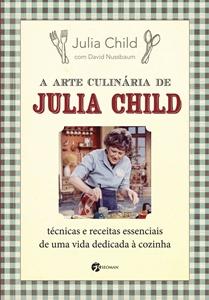 A Arte Culinária de Julia Child Julia Child
