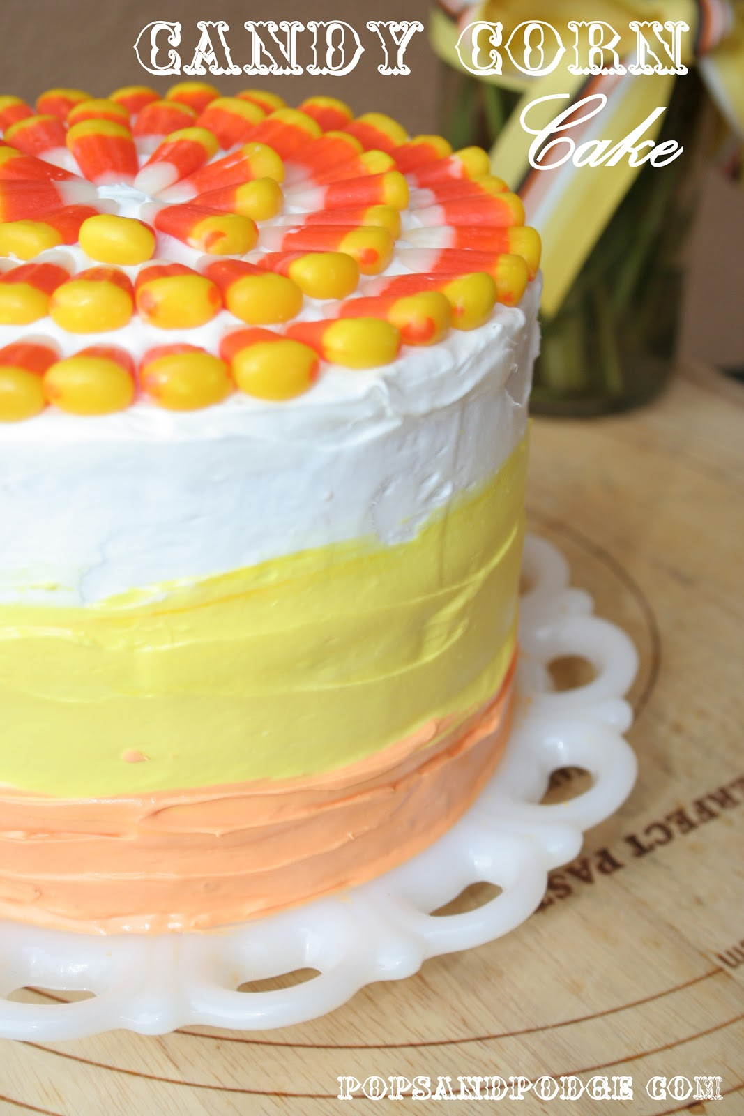 Pops And Podge Candy Corn Cakehappy Halloween