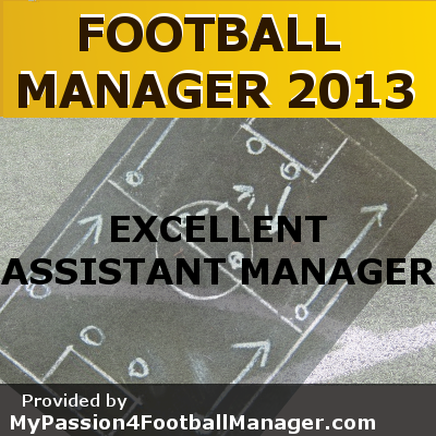FM 2013 Excellent Assistant Manager