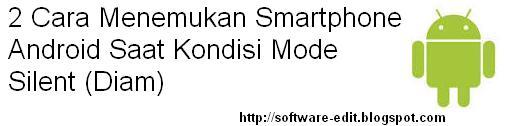 2 Cara Menemukan Smartphone Android Saat Kondisi Mode Silent (Diam)