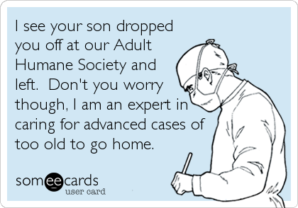 Medical-someecard-adult-humane-society-too-old-to-go-home