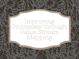 Improving Processes through Value Stream Mapping