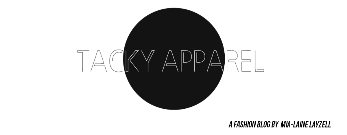 TACKY APPAREL // FASHION, LIFESTYLE & ART BLOG
