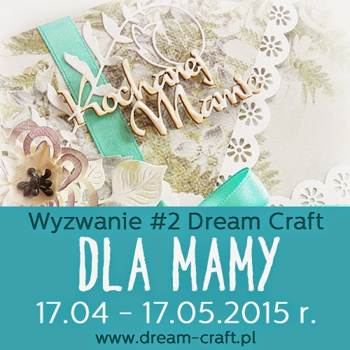 http://my-dream-craft.blogspot.com/2015/04/wyzwanie-2-dla-mamy.html