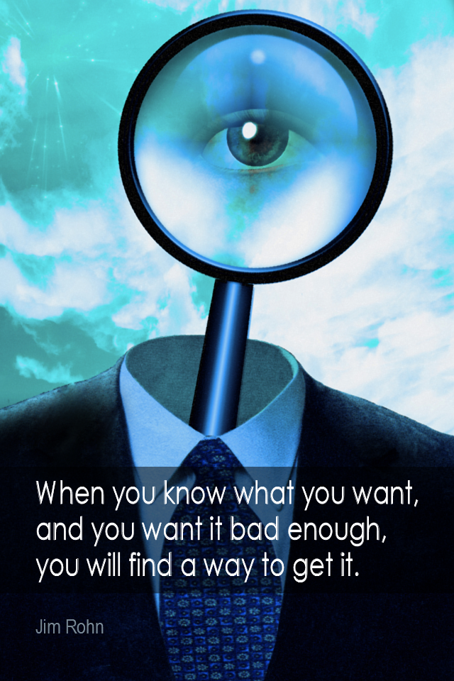 visual quote - image quotation for MOTIVATION - When you know what you want, and want it bad enough, you will find a way to get it. - Jim Rohn