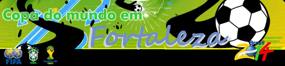 COPA DO MUNDO EM FORTALEZA
