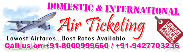 Domestic & International Air Ticketing - Lowest Airfares...Best Rates Available call us on +91-8000999660 / +91-9427703236