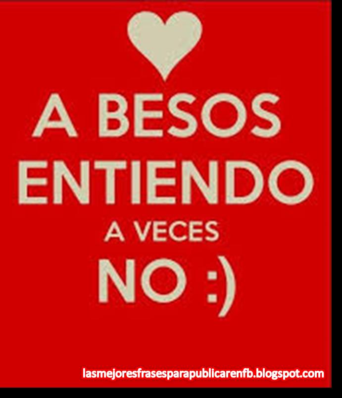 Frases De Amor: A Besos Entiendo A Veces No