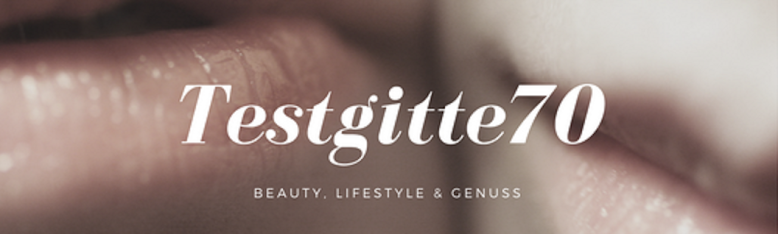 Testgitte70 Blog über Beauty, Lifestyle und Genuss