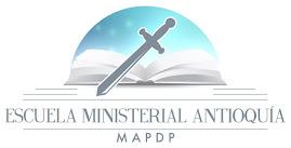 ESCUELA MINISTERIAL ANTIOQUIA (MAPDP): ESTABLECIENDO EL FUNDAMENTO (GRATIS POR INTERNET)