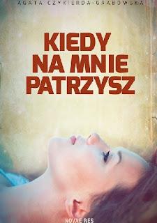 Agata Czykierda-Grabowska- Kiedy na mnie patrzysz